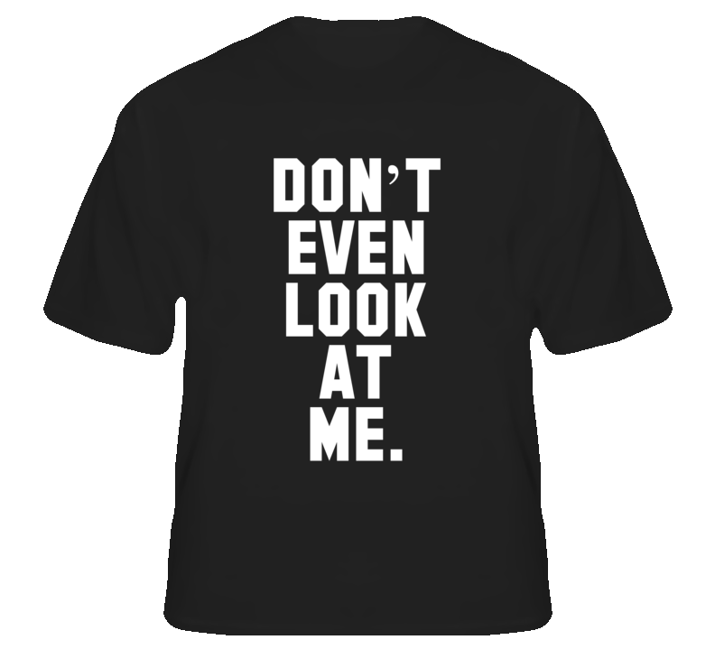 Don't Even Look At Me Funny Popular T Shirt Words on BACK ...