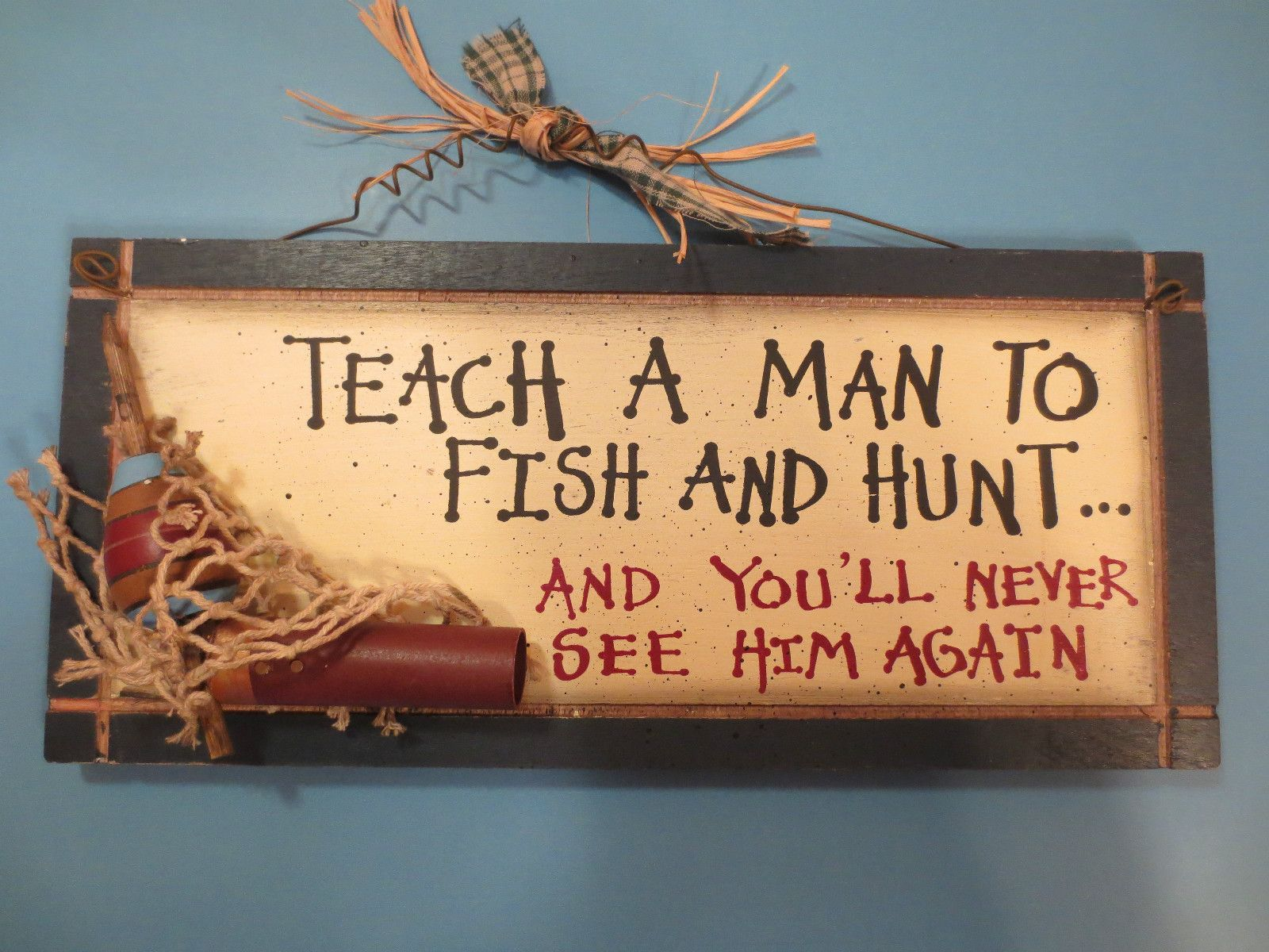 Hunters Man Cave Signs : Teach a man to fish and hunt you'll never see him again