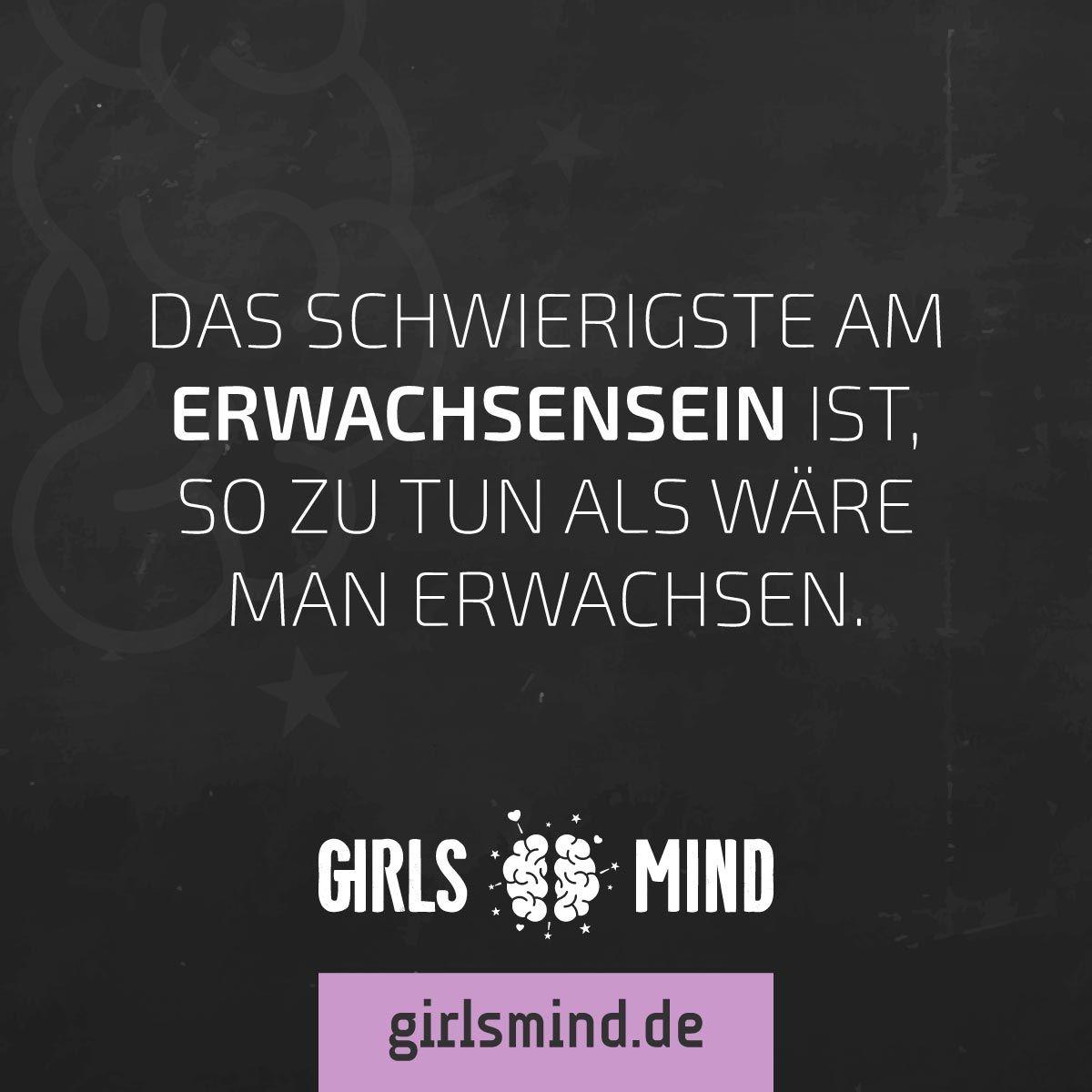 Mehr Sprüche auf: .girlsmind.de #erwachsen #erwachsensein #kind