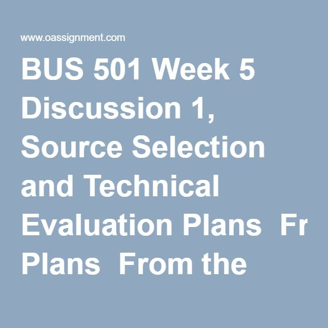 BUS 501 Week 5 Discussion 1, Source Selection and Technical - evaluation plan