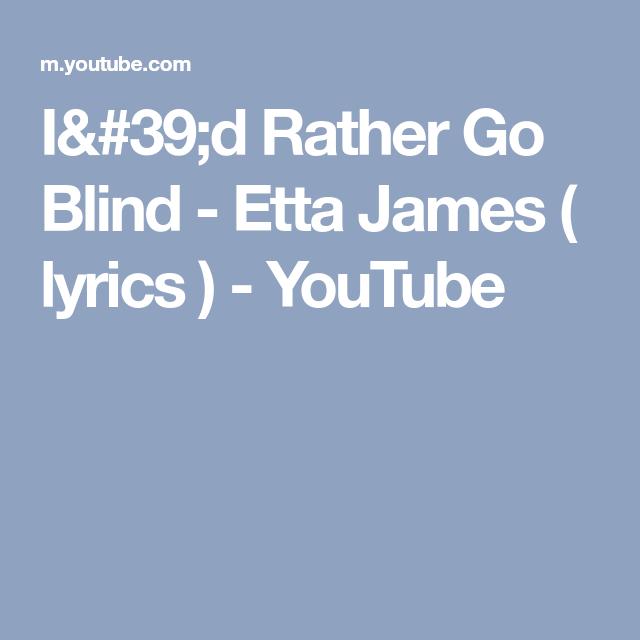 I 39 D Rather Go Blind Etta James Lyrics Youtube Lyrics Blinds James