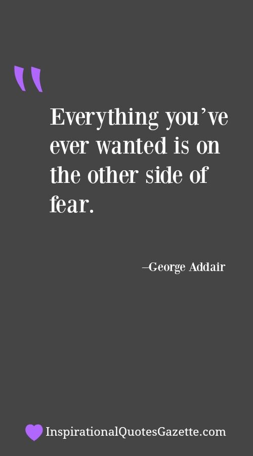Everything You Ve Ever Wanted Is On The Other Side Of Fear Inspirational Quotes Gazette Top Quotes Inspiration Funny Quotes Memes Quotes