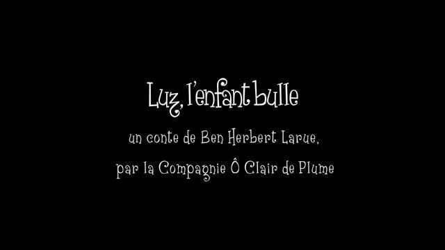 A venir, le 11 mai au Moulin.  Luz, l'enfant bulle, par la Compagnie Ô Clair de Plume.