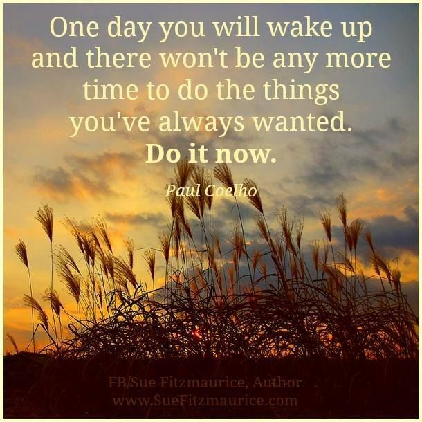 One day might be one day to late