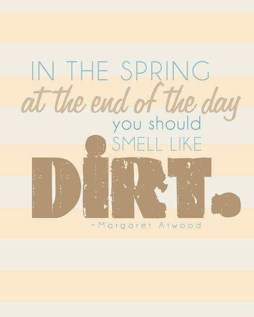 In The Spring At The End Of The Day You Should Smell Like Dirt From