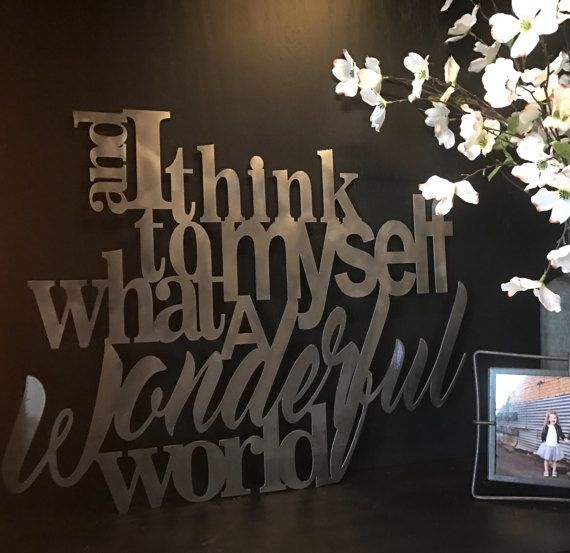 And I Think To Myself What A Wonderful World Metal Home Decor Art