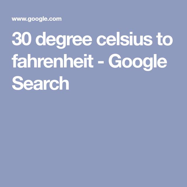 30 Degree Celsius To Fahrenheit Google Search 30 Degrees Google Search Degrees