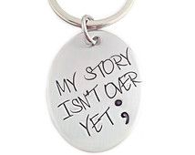 My Story Isn't Over Yet Semicolon Keychain - Hand Stamped Jewelry Keepsakes - Project Semicolon - Suicide Prevention - Depression Awareness