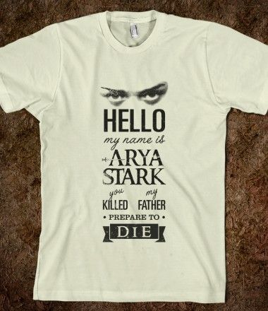 Hello, my name is Arya Stark... A GoT hit, now available at skreened.com/ikado
