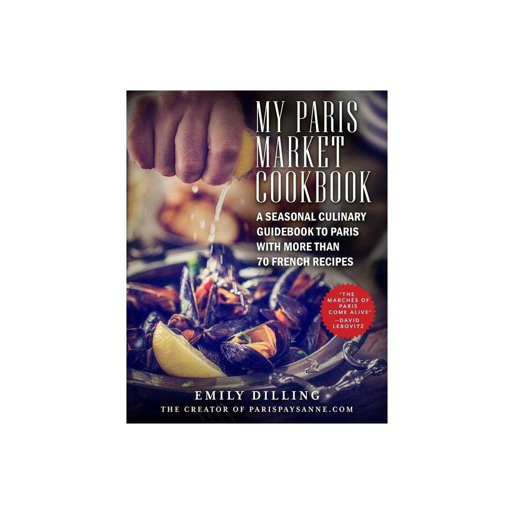 A Seasonal Culinary Guidebook to Paris with More than 70 French Recipes