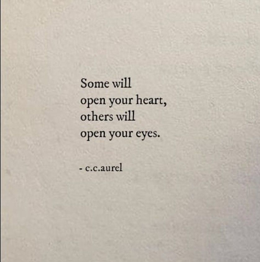 Some Will Open Your Heart Others Will Open Your Eyes Strong Quotes Heart Quotes Your Eyes Quotes