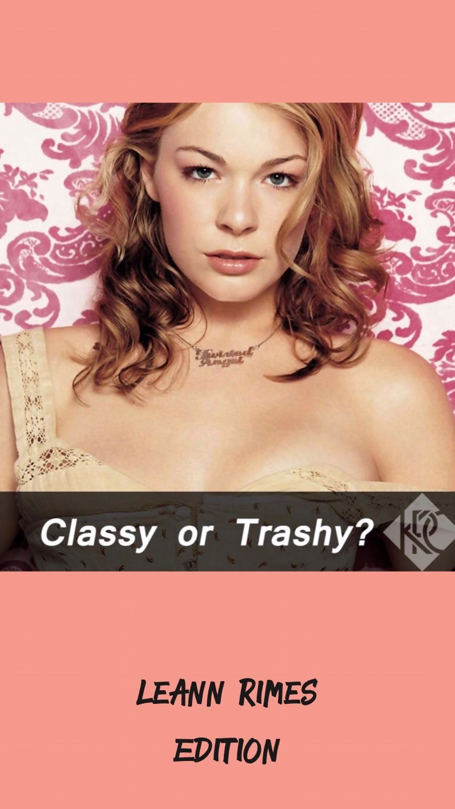 Is former country music star LeAnnRimes CLASSY or TRASHY?