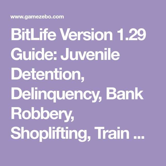 Bitlife Version 1 29 Guide Juvenile Detention Delinquency Bank Robbery Shoplifting Train Robbery And More In 2020 Bank Robbery Robbery Life Of Crime