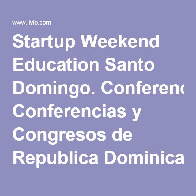 Startup Weekend Education Santo Domingo. Conferencias y Congresos de Republica Dominicana. Livio.com