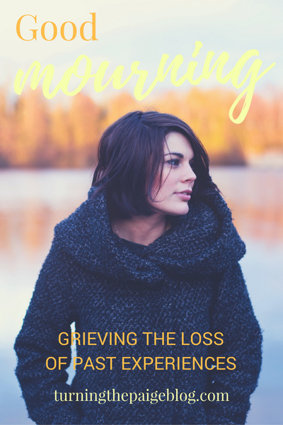 Good Mourning: Grieving the Loss of Past Experiences   Sometimes the best way to move forward is to give ourselves permission to grieve experiences and identities from our past.