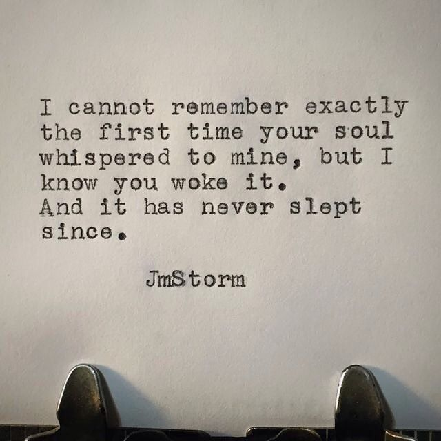 QUOTE, Love: U0027I Cannot Remember Exactly The First Time Your Soul Whispered  To Mine, But I Know You Woke It. And It Has Never Slept Since.u0027 By JmStorm