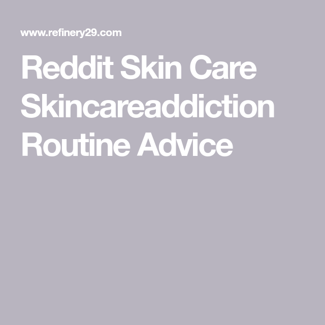 How A Reddit Forum Helped Me Get The Best Skin Of My Life Skin Care Good Skin Skin