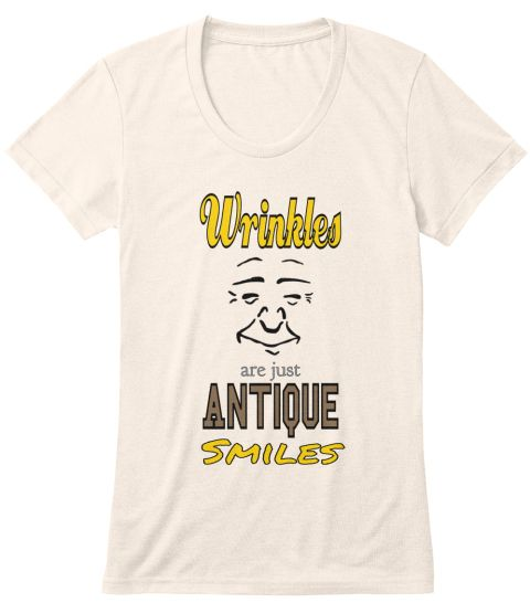 Wrinkles Are Just Antique Smiles Oatmeal T-Shirt Front