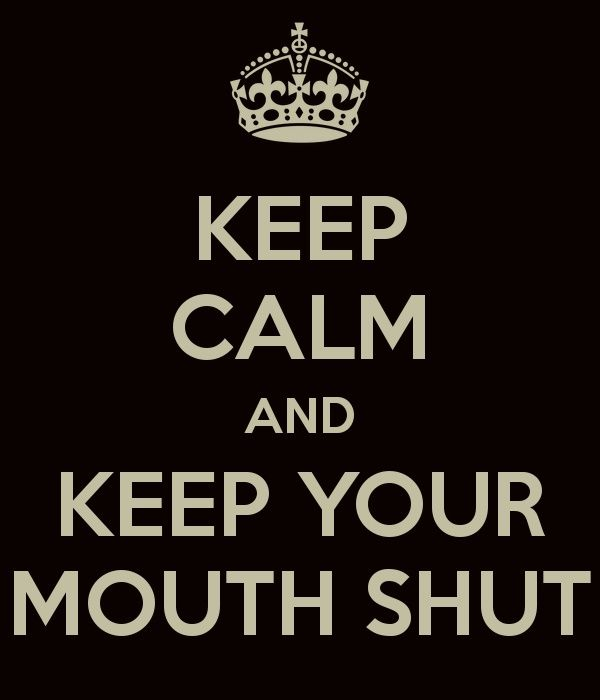 keep calm and keep your mouth shut