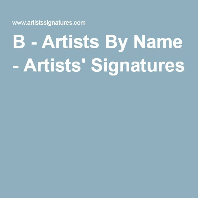 B - Artists By Name - Artists' Signatures