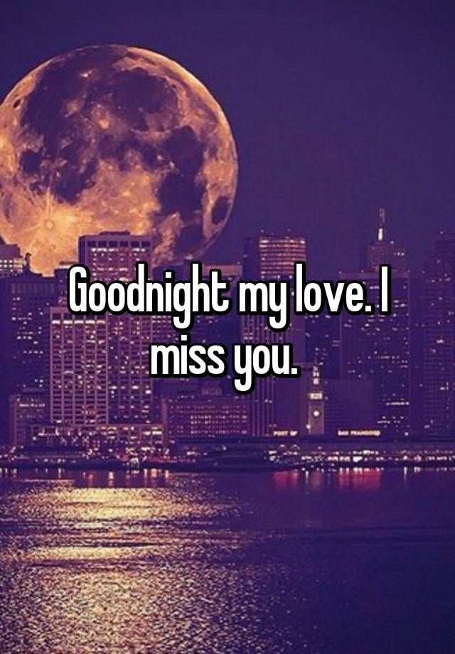 """Goodnight my love. I miss you. "" 