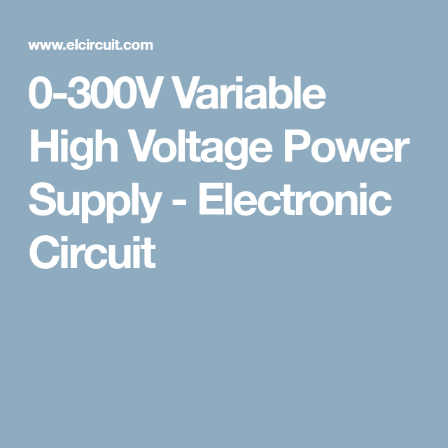 0 300v variable high voltage power supply zasilacze power supply0 300v variable high voltage power supply electronic circuit
