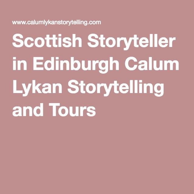 Scottish Storyteller in Edinburgh Calum Lykan Storytelling and Tours