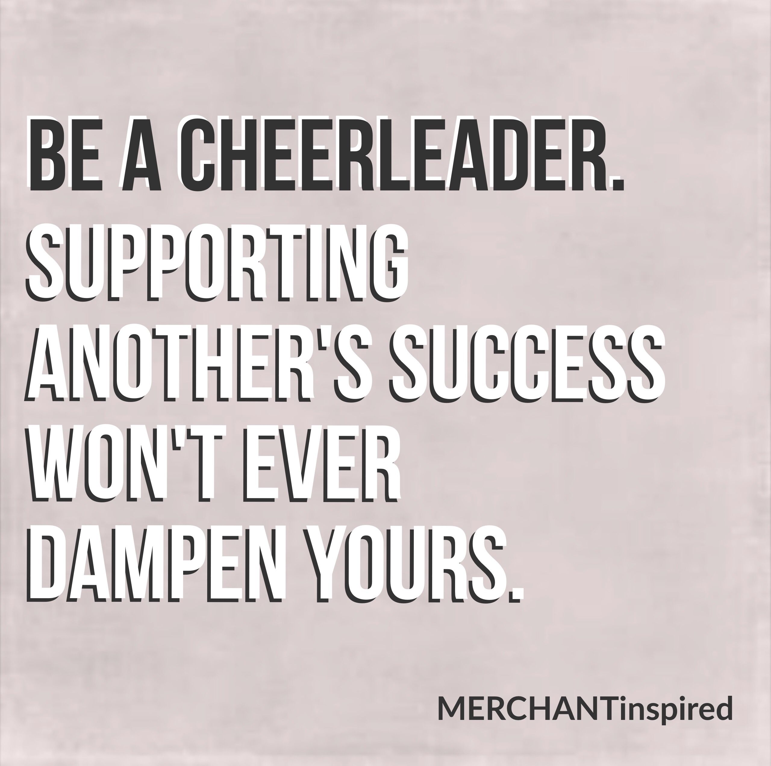 Supporting Quotes Be A Cheerleadersupporting Another's Success Won't Ever Dampen