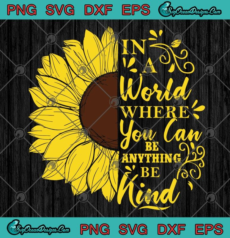 Sunflower In A World Where You Can Be Anything Be Kind SVG