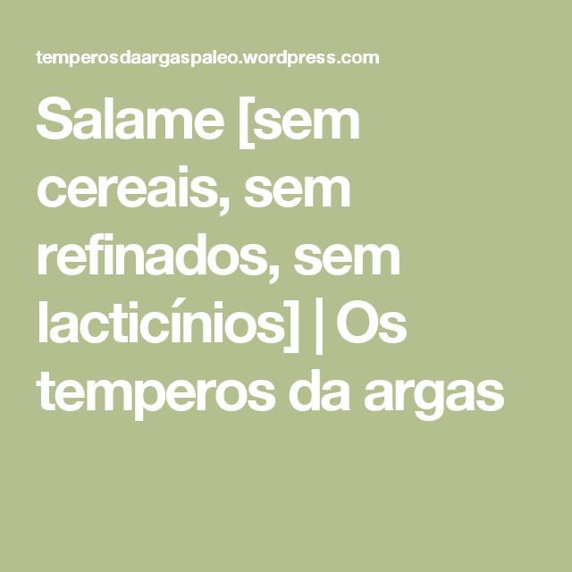 Salame [sem cereais, sem refinados, sem lacticínios] | Os temperos da argas