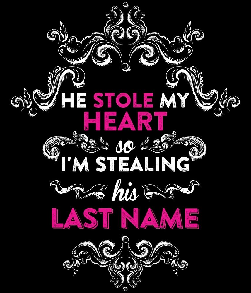He Stole My Heart So Im Stealing His Last Name By Teeshoppy