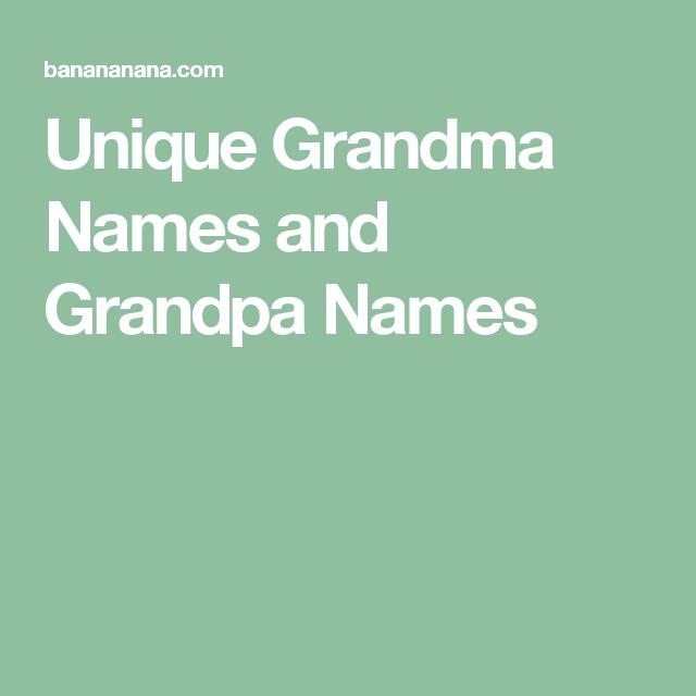 Unique Grandma Names And Grandpa Names Granny Not Pinterest