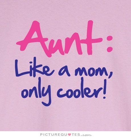 6be602d4 Aunt: Like a mom, only cooler!. Picture Quotes. | Auntie j!!! Baby ...
