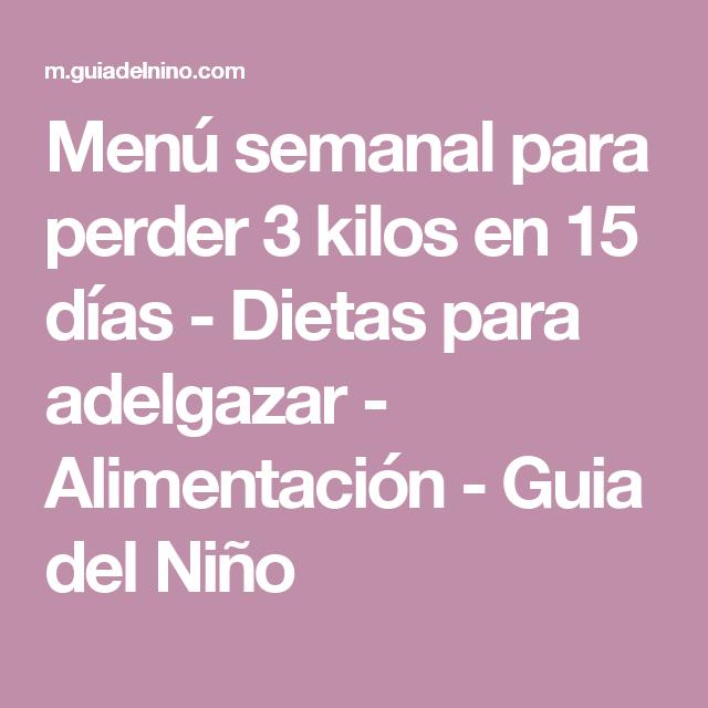 Menú Semanal Para Perder 3 Kilos En 15 Días Dietas Para Adelgazar Alimentación Guia Del Niño 200 Calorías Dietas Para Adelgazar Jugo Para Adelgazar
