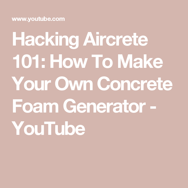 Hacking Aircrete 101: How To Make Your Own Concrete Foam