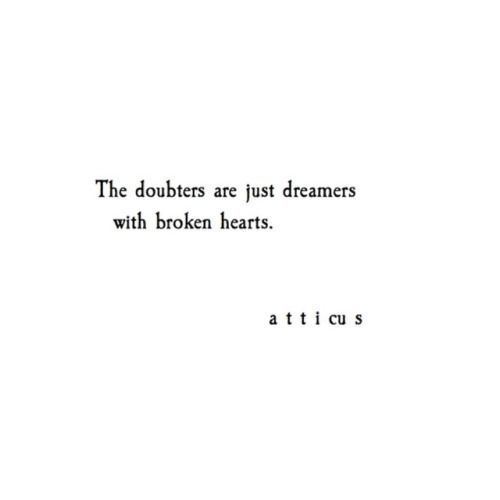 Sad And Depressing Quotes :The doubters are just dreamers with broken hearts … Atticus…