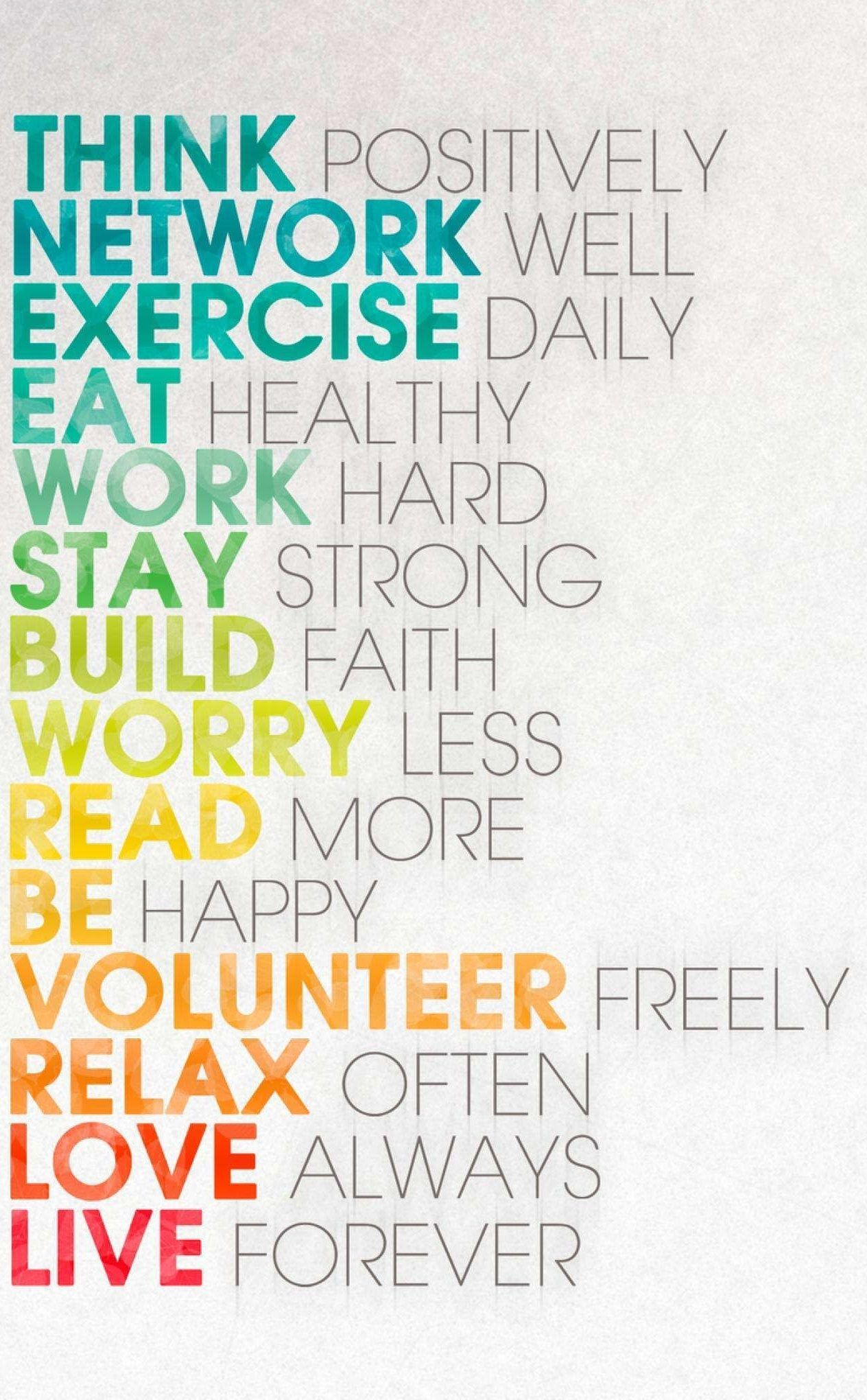 Think positively. Network well. Exercise daily. Eat