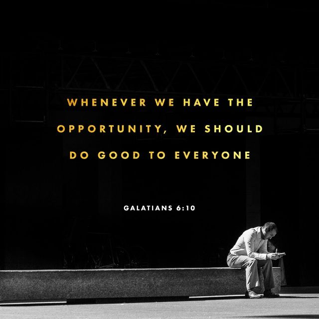 Therefore, whenever we have the opportunity, we should do good to everyone—especially to those in the family of faith.