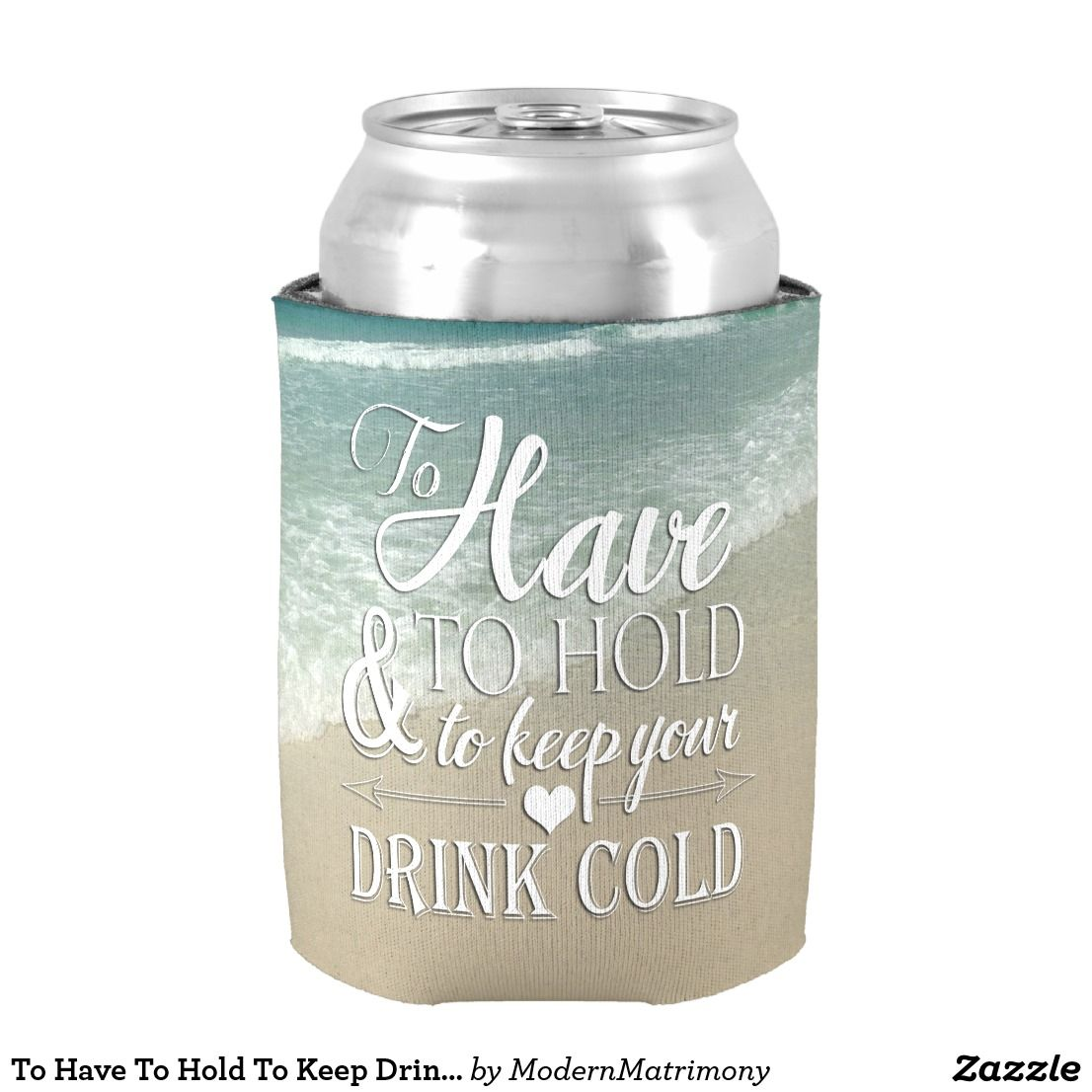 To Have To Hold To Keep Drink Cold Beach Wedding Can Cooler   Beach ...