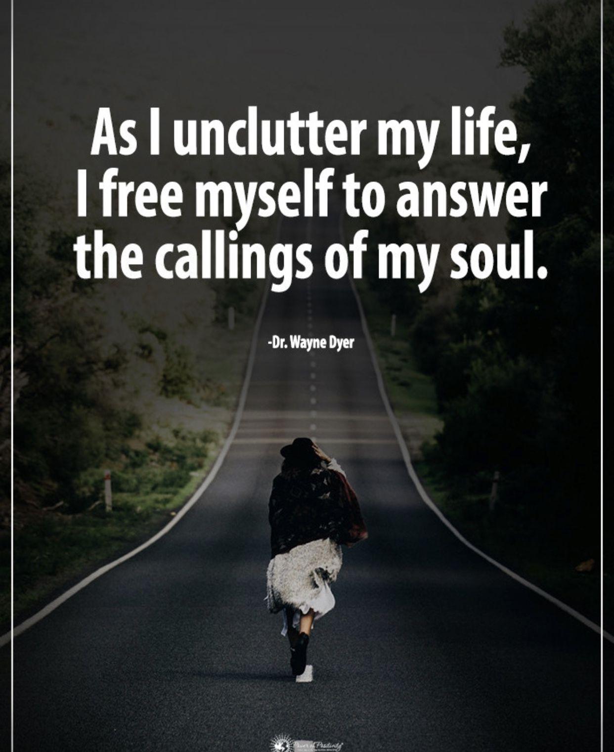 Unclutter Free Wayne Dyer Dr Wayne Dyer Quote Memes Soul