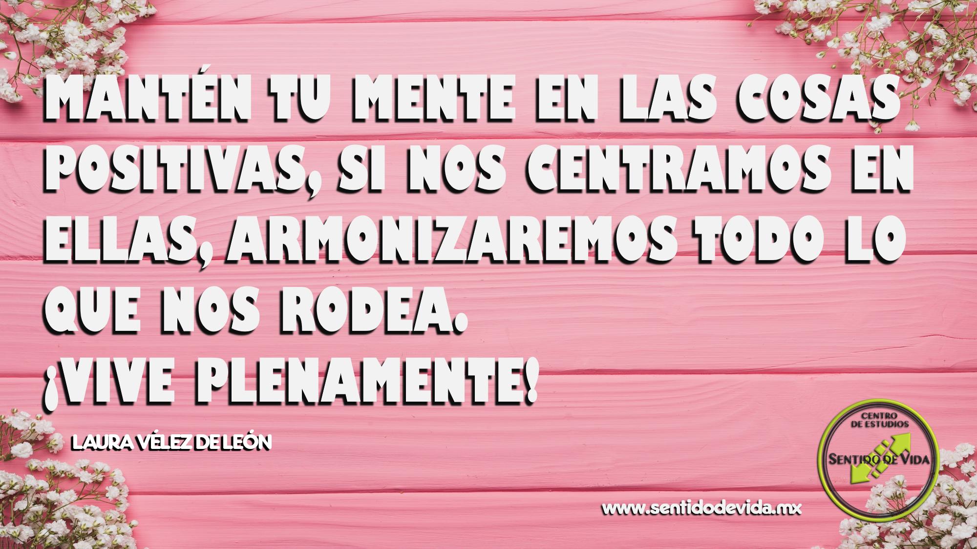 No te contamines de pensamientos que pueden obscurecer tu día…  Logoterapeuta Laura Vélez de León Directora del Centro de Estudios para el Sentido de Vida S.C. www.sentidodevida.mx