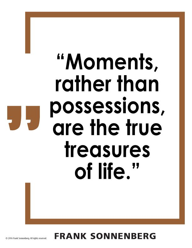 moments rather than possessions are the true treasures of life