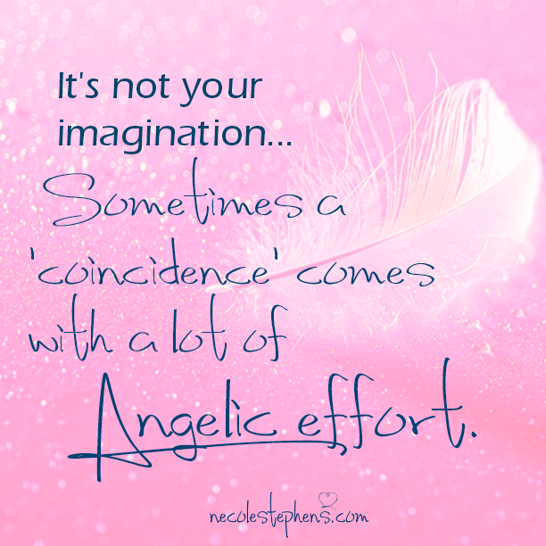 It's not your imagination . . . Sometimes a 'coincidence' comes with a lot of Angelic effort.