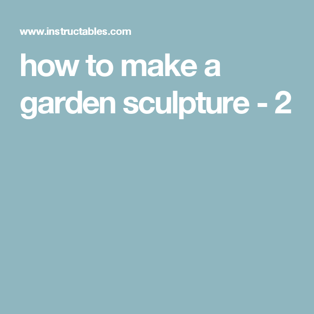 how to make a garden sculpture - 2
