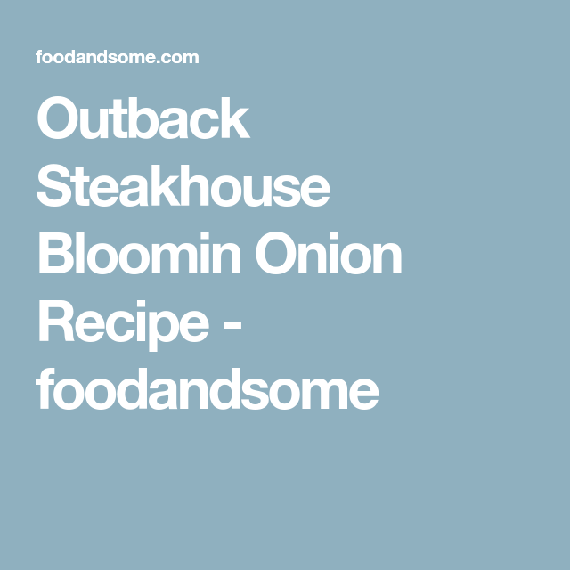 Outback Steakhouse Bloomin Onion Recipe - foodandsome