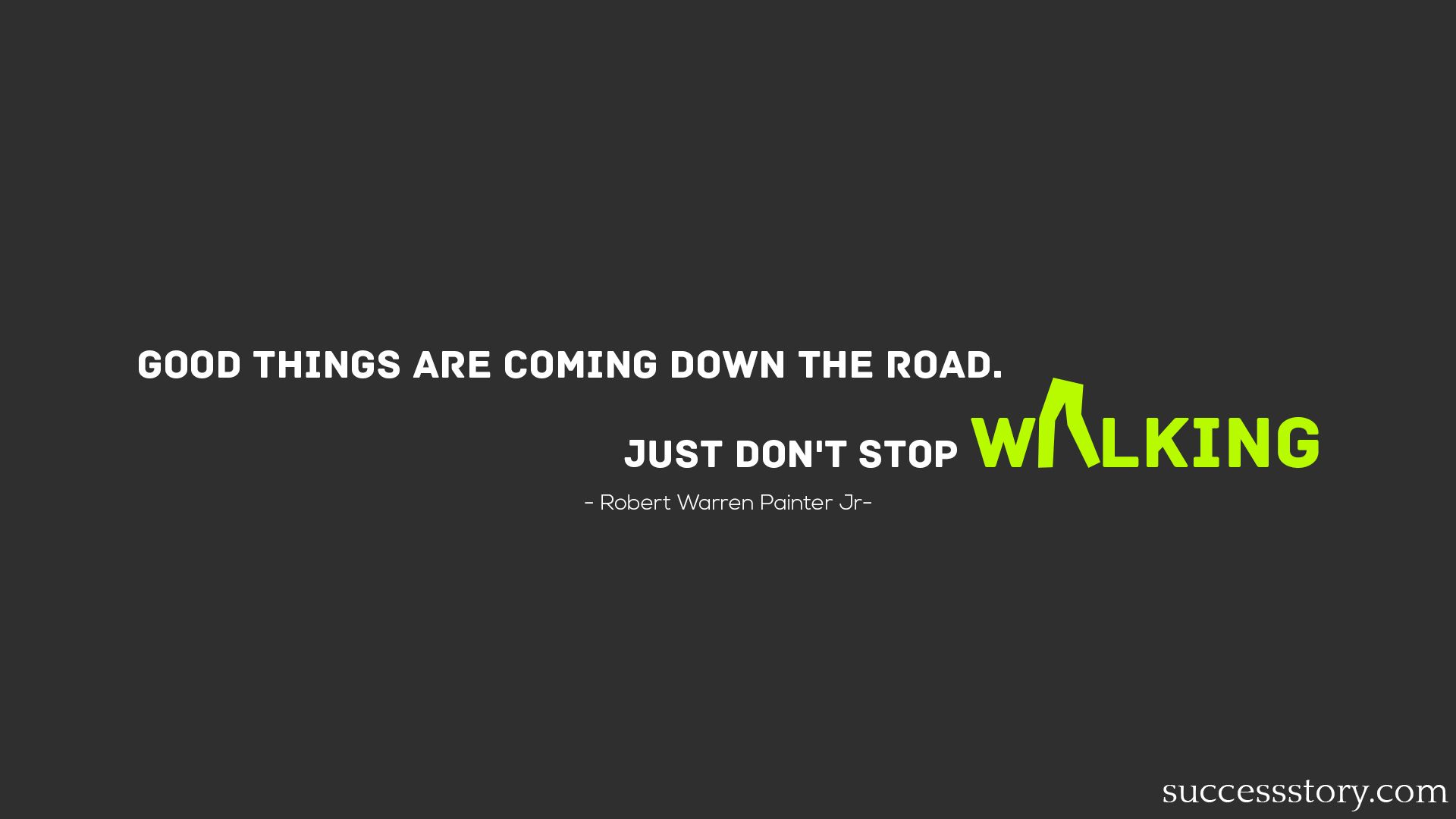 Good things are coming down the road. Just don't stop walking.  #quotes