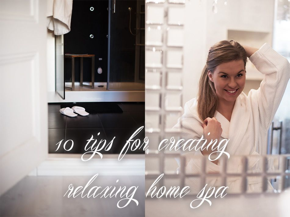 10-tips-for-creating-a-relaxing-home-spa  http://monasdailystyle.fitfashion.fi/2016/01/05/10-tips-for-creating-a-relaxing-home-spa/