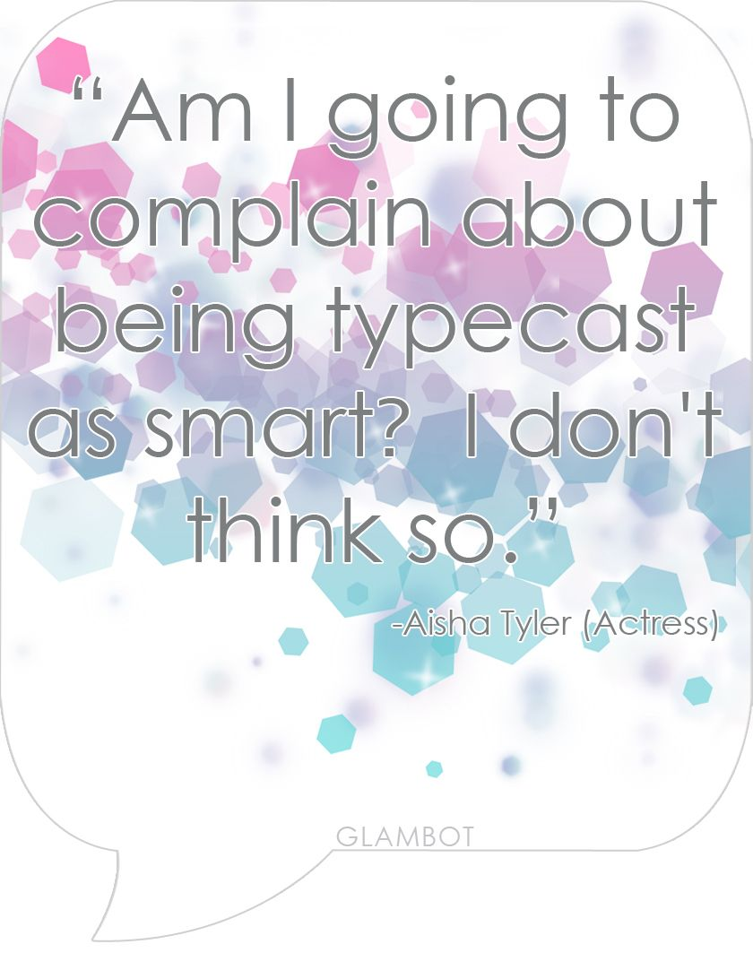 Smart Quotes Being Typecast As Smartquoteaisha Tyler Actress  Wise Words .