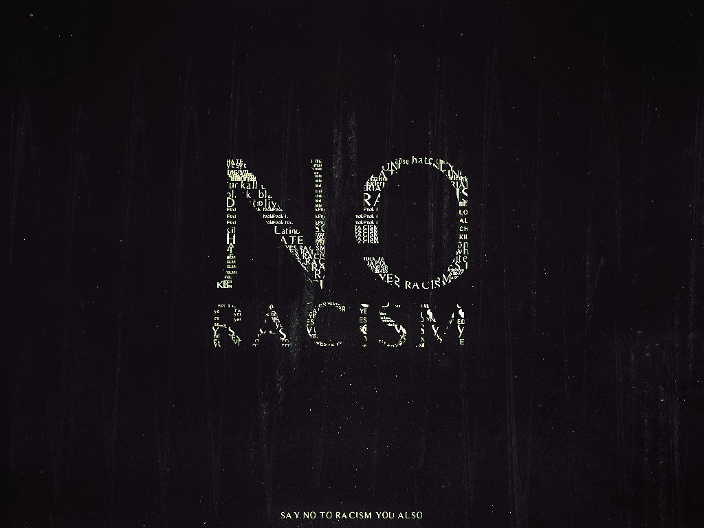 Say no to racism you also.