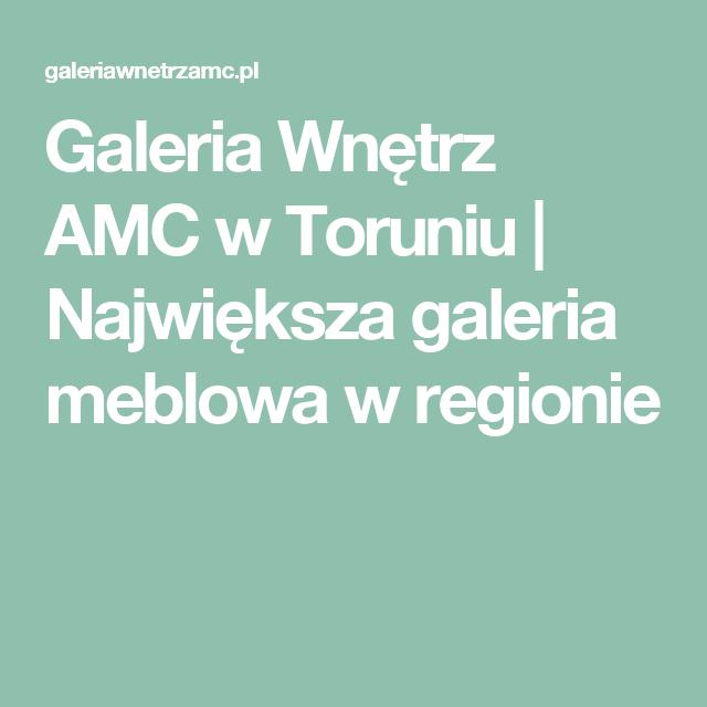 Galeria Wnetrz Amc W Toruniu Najwieksza Galeria Meblowa W Regionie